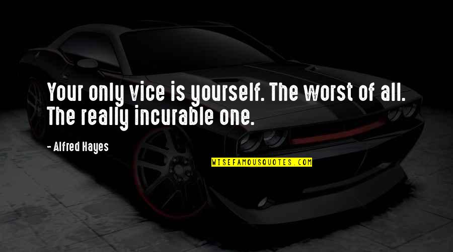 Only One Love Quotes By Alfred Hayes: Your only vice is yourself. The worst of