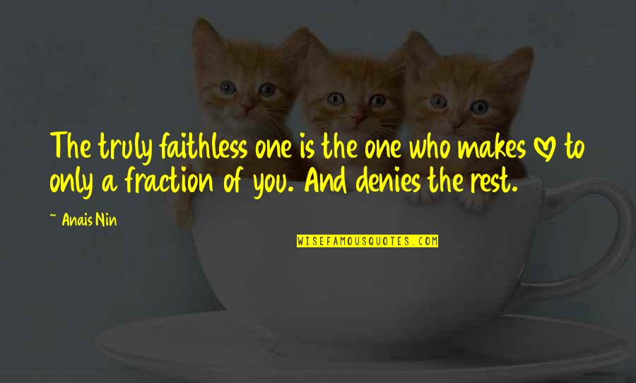 Only One Love Quotes By Anais Nin: The truly faithless one is the one who