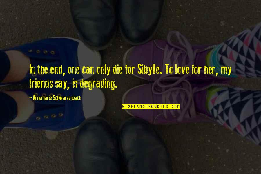 Only One Love Quotes By Annemarie Schwarzenbach: In the end, one can only die for
