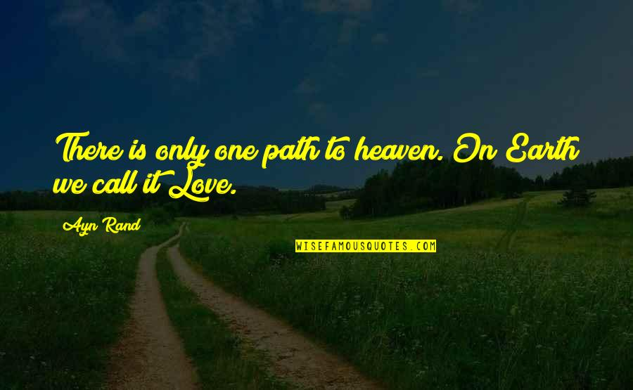 Only One Love Quotes By Ayn Rand: There is only one path to heaven. On