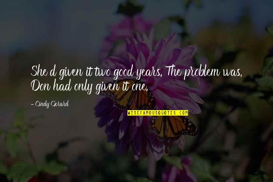 Only One Love Quotes By Cindy Gerard: She'd given it two good years. The problem