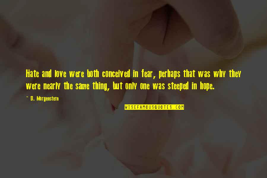 Only One Love Quotes By D. Morgenstern: Hate and love were both conceived in fear,