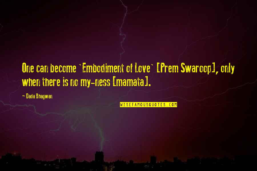 Only One Love Quotes By Dada Bhagwan: One can become 'Embodiment of Love' [Prem Swaroop],