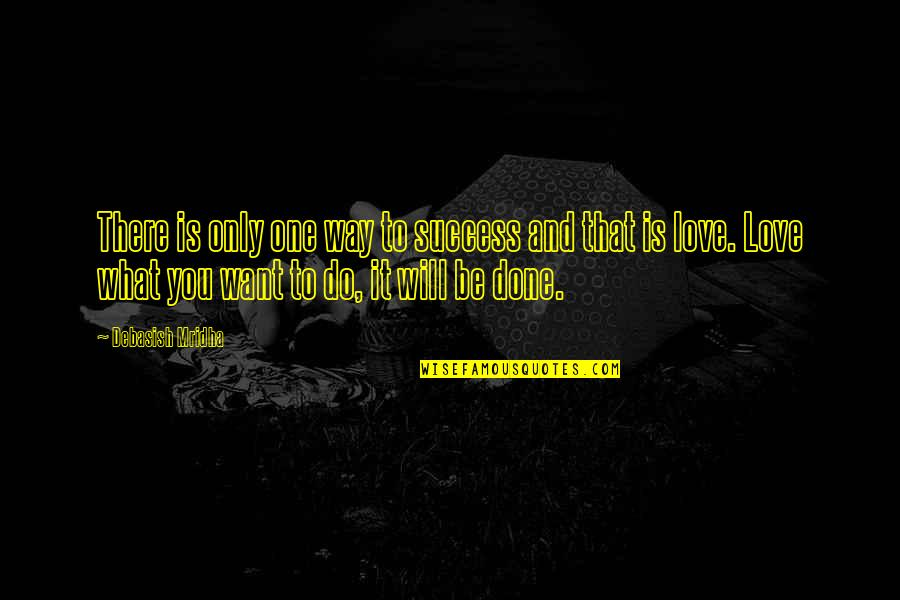 Only One Love Quotes By Debasish Mridha: There is only one way to success and