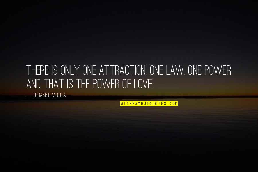 Only One Love Quotes By Debasish Mridha: There is only one attraction, one law, one