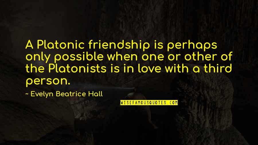 Only One Love Quotes By Evelyn Beatrice Hall: A Platonic friendship is perhaps only possible when