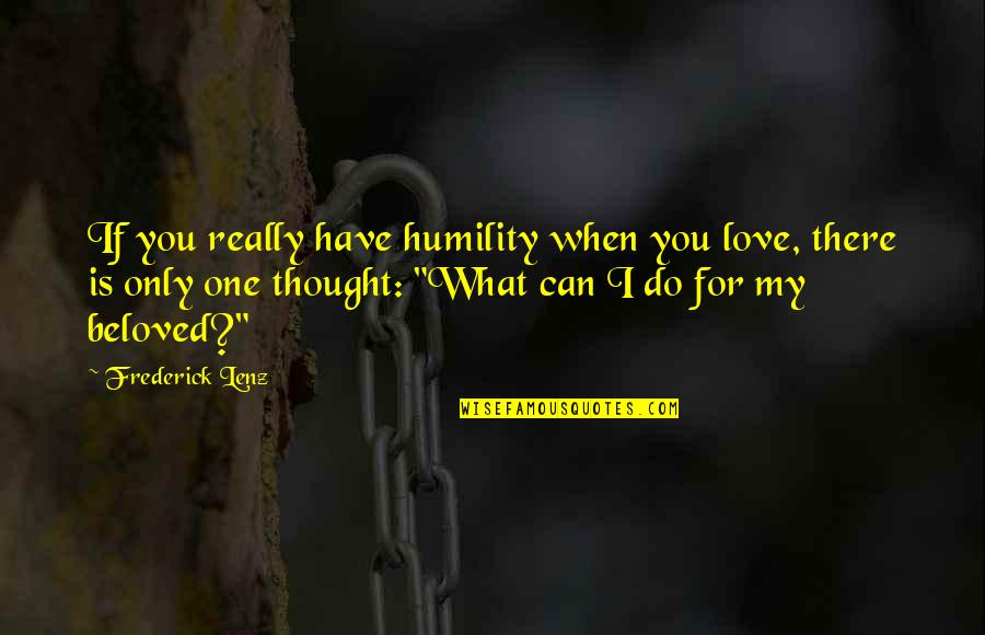 Only One Love Quotes By Frederick Lenz: If you really have humility when you love,