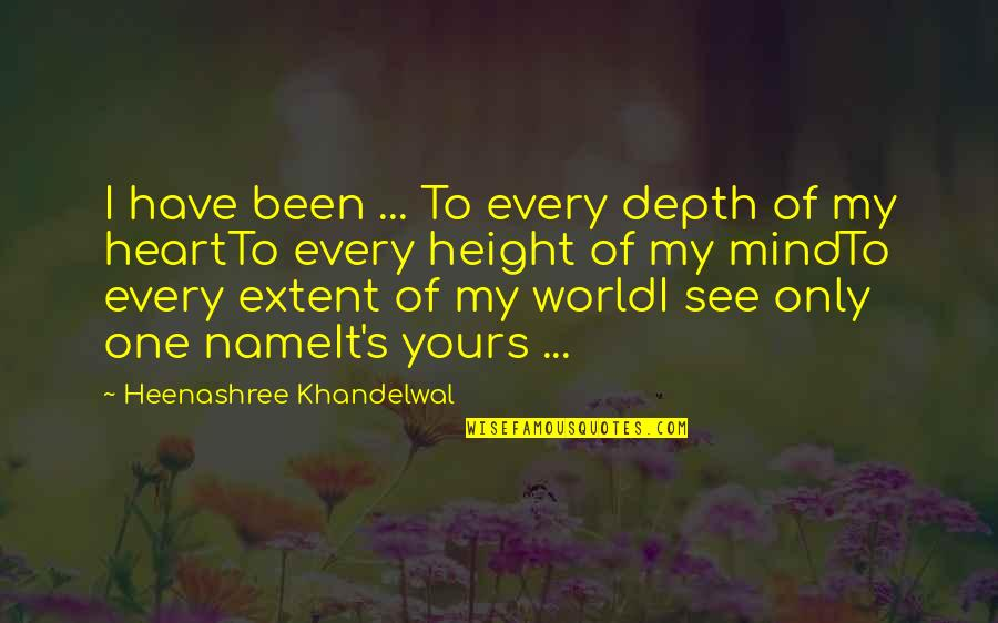 Only One Love Quotes By Heenashree Khandelwal: I have been ... To every depth of