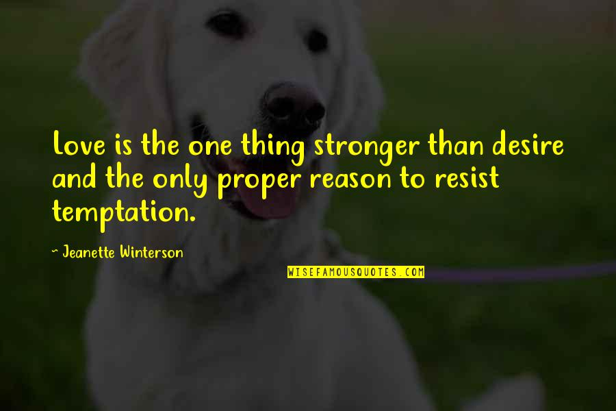 Only One Love Quotes By Jeanette Winterson: Love is the one thing stronger than desire