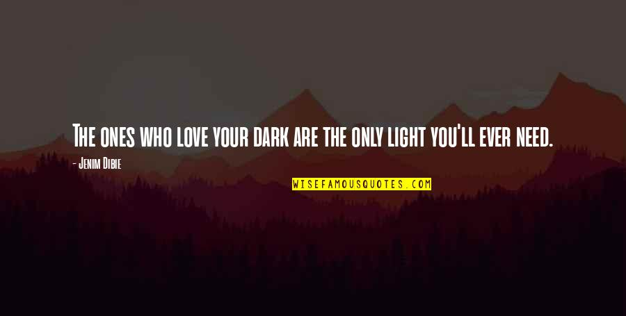 Only One Love Quotes By Jenim Dibie: The ones who love your dark are the