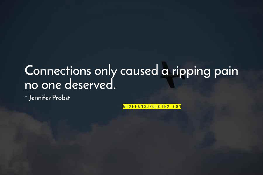 Only One Love Quotes By Jennifer Probst: Connections only caused a ripping pain no one