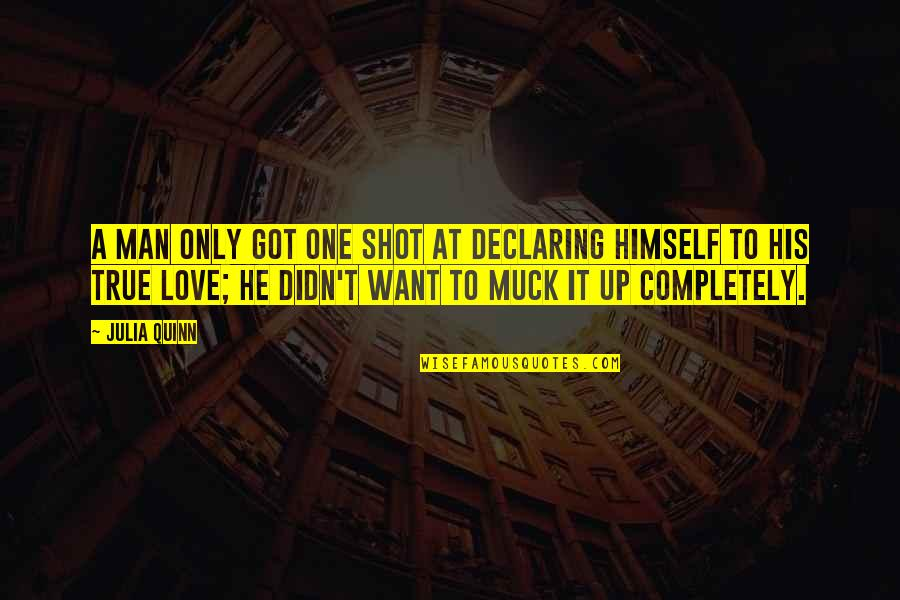 Only One Love Quotes By Julia Quinn: A man only got one shot at declaring