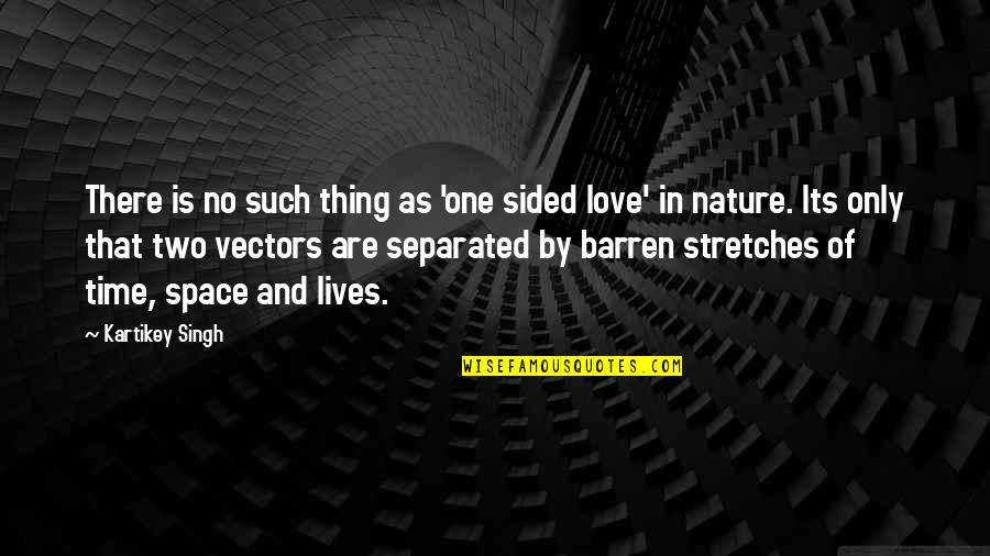 Only One Love Quotes By Kartikey Singh: There is no such thing as 'one sided