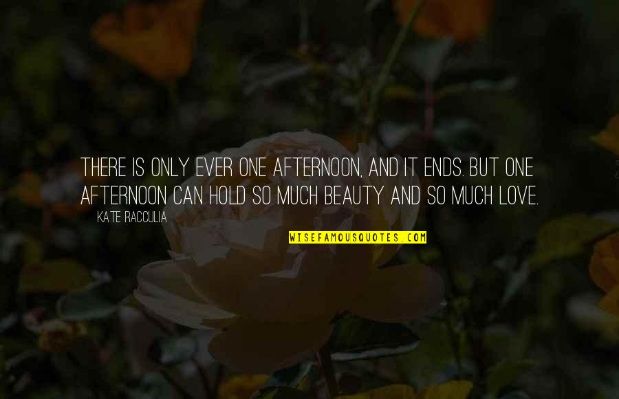 Only One Love Quotes By Kate Racculia: There is only ever one afternoon, and it