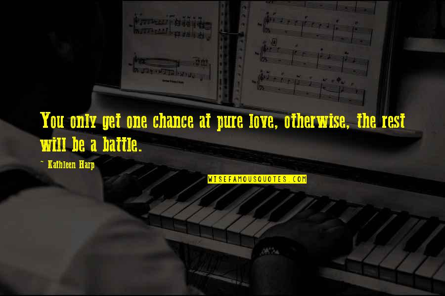 Only One Love Quotes By Kathleen Harp: You only get one chance at pure love,