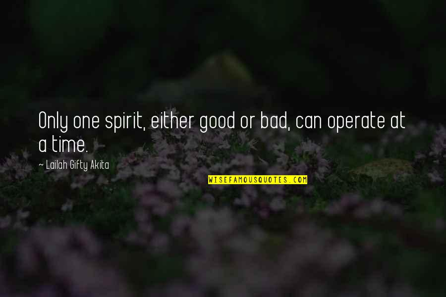 Only One Love Quotes By Lailah Gifty Akita: Only one spirit, either good or bad, can