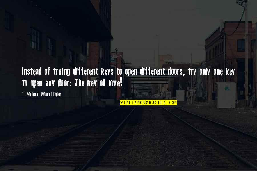Only One Love Quotes By Mehmet Murat Ildan: Instead of trying different keys to open different