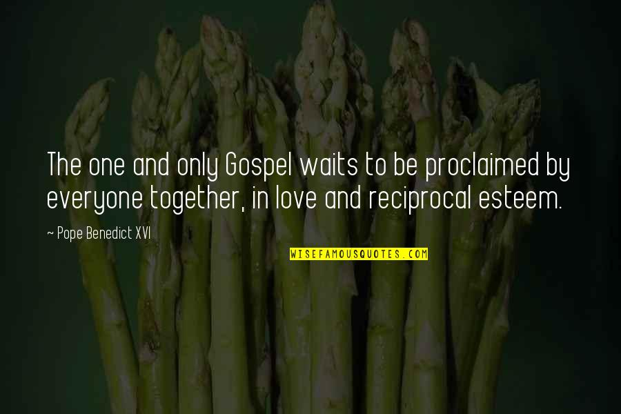 Only One Love Quotes By Pope Benedict XVI: The one and only Gospel waits to be