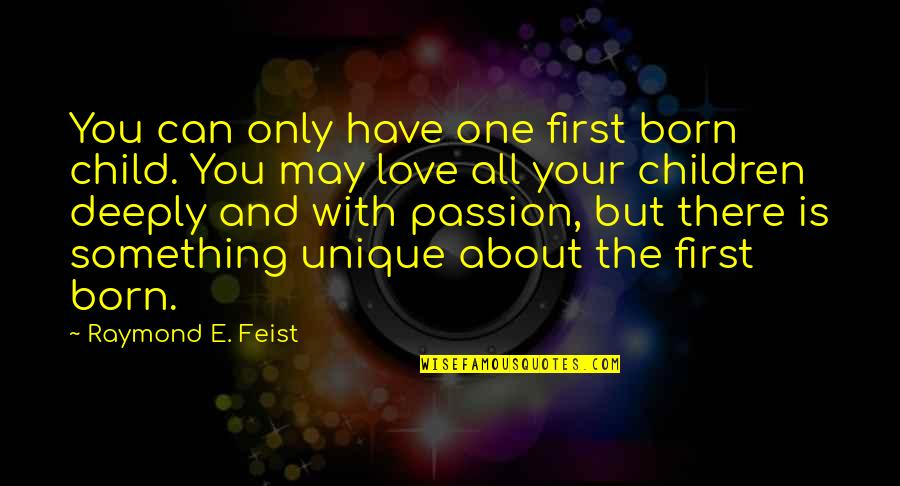 Only One Love Quotes By Raymond E. Feist: You can only have one first born child.