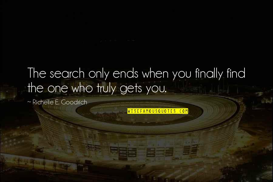 Only One Love Quotes By Richelle E. Goodrich: The search only ends when you finally find