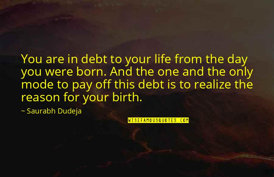 Only One Love Quotes By Saurabh Dudeja: You are in debt to your life from