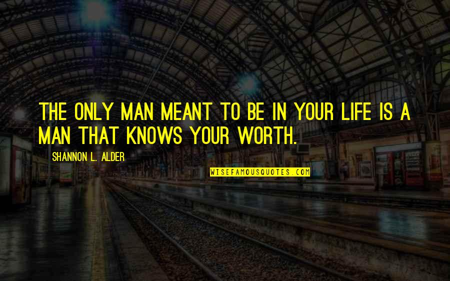 Only One Love Quotes By Shannon L. Alder: The only man meant to be in your