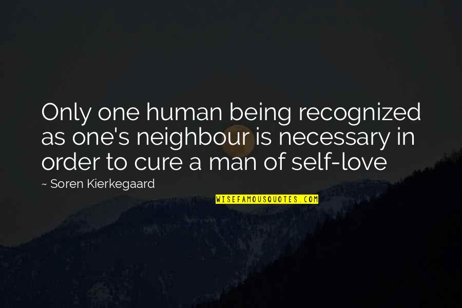 Only One Love Quotes By Soren Kierkegaard: Only one human being recognized as one's neighbour