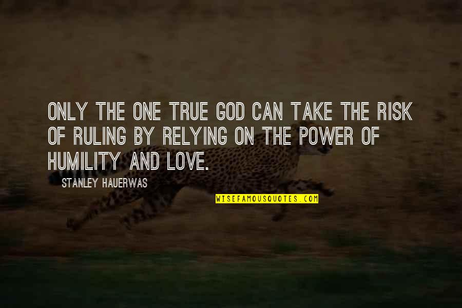 Only One Love Quotes By Stanley Hauerwas: Only the one true God can take the