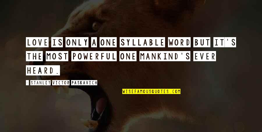 Only One Love Quotes By Stanley Victor Paskavich: Love is only A one syllable word but