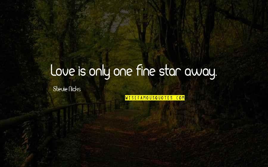 Only One Love Quotes By Stevie Nicks: Love is only one fine star away.