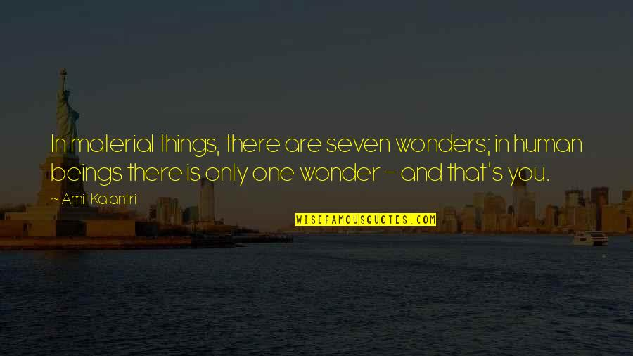 Only One Quotes And Quotes By Amit Kalantri: In material things, there are seven wonders; in