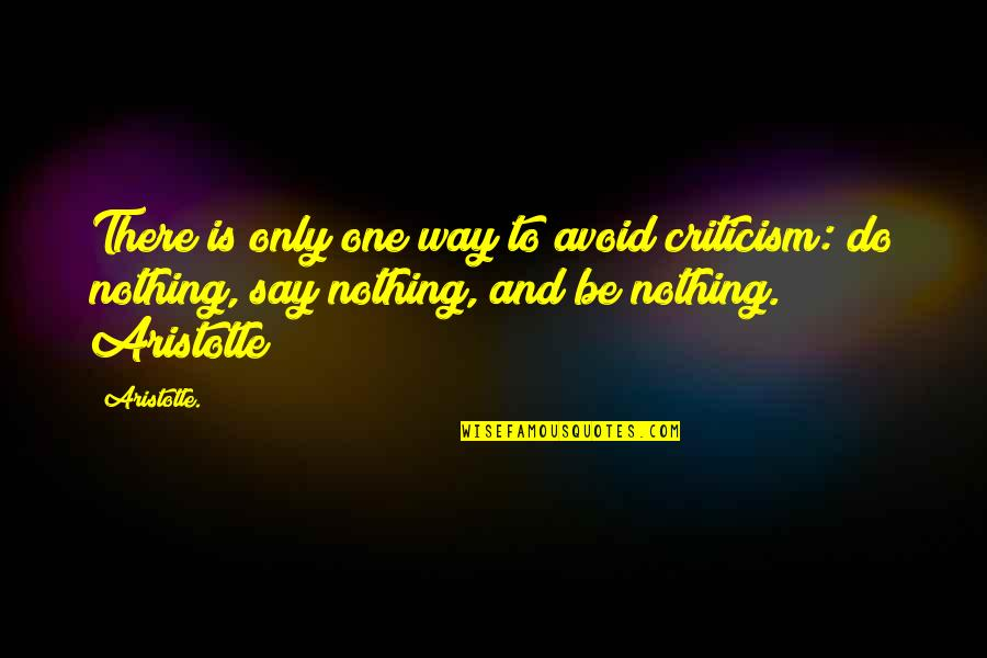 Only One Quotes And Quotes By Aristotle.: There is only one way to avoid criticism: