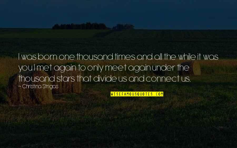 Only One Quotes And Quotes By Christina Strigas: I was born one thousand times and all