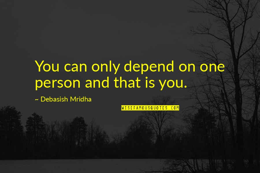 Only One Quotes And Quotes By Debasish Mridha: You can only depend on one person and