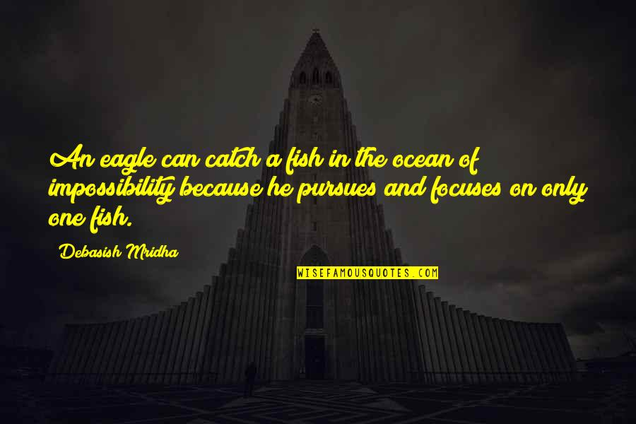 Only One Quotes And Quotes By Debasish Mridha: An eagle can catch a fish in the