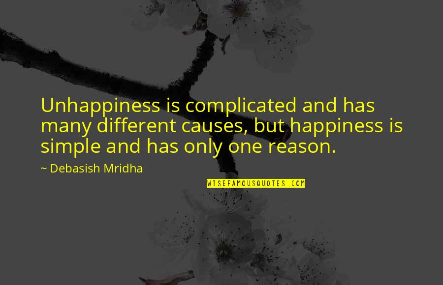 Only One Quotes And Quotes By Debasish Mridha: Unhappiness is complicated and has many different causes,