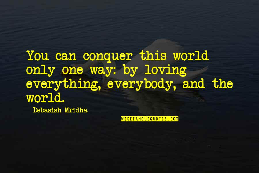 Only One Quotes And Quotes By Debasish Mridha: You can conquer this world only one way: