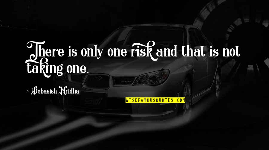 Only One Quotes And Quotes By Debasish Mridha: There is only one risk and that is