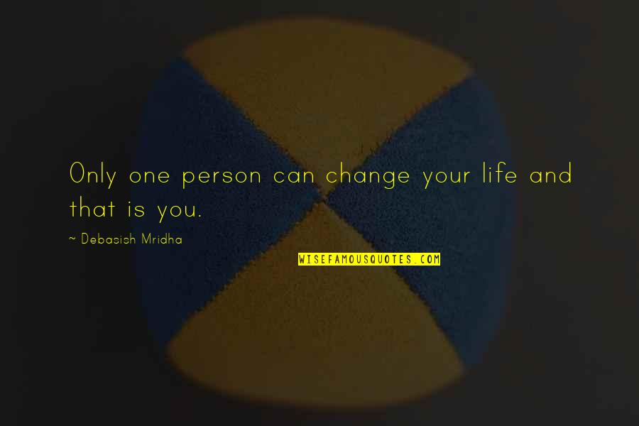Only One Quotes And Quotes By Debasish Mridha: Only one person can change your life and