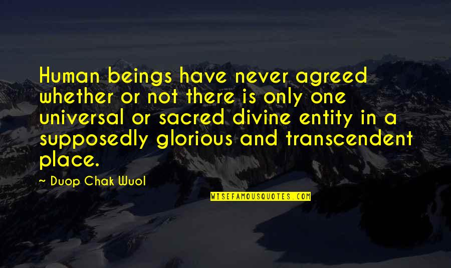 Only One Quotes And Quotes By Duop Chak Wuol: Human beings have never agreed whether or not