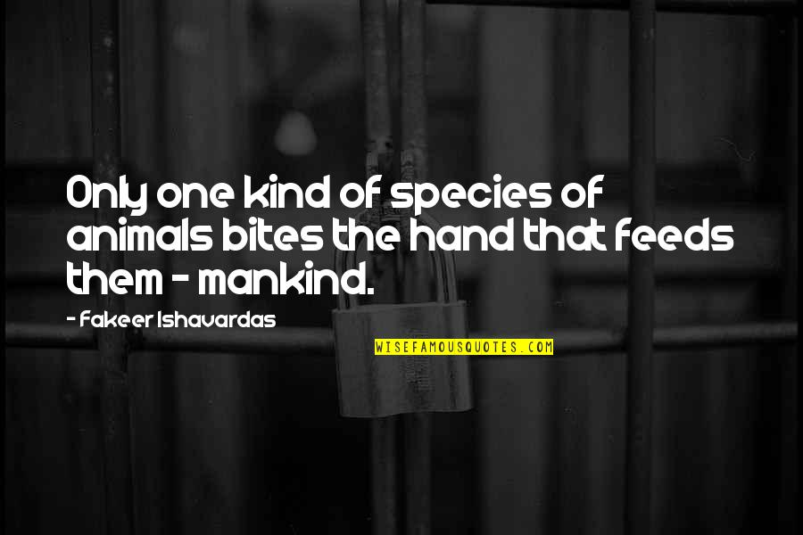 Only One Quotes And Quotes By Fakeer Ishavardas: Only one kind of species of animals bites