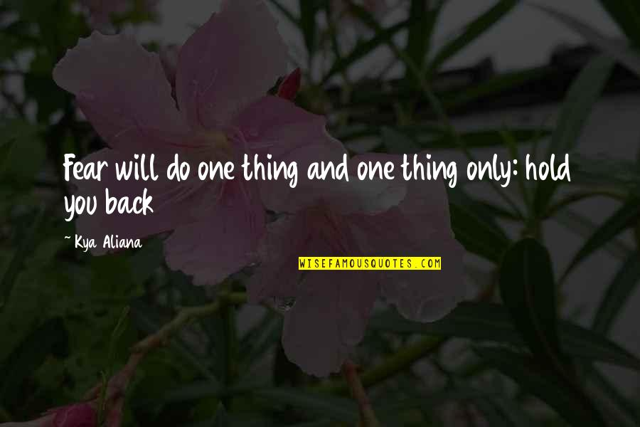 Only One Quotes And Quotes By Kya Aliana: Fear will do one thing and one thing