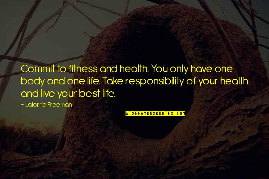Only One Quotes And Quotes By Latorria Freeman: Commit to fitness and health. You only have