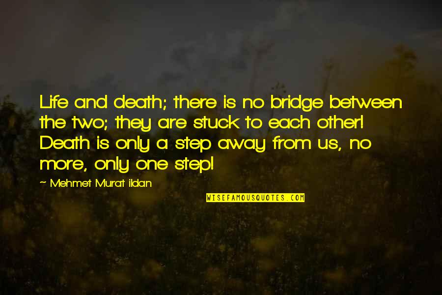 Only One Quotes And Quotes By Mehmet Murat Ildan: Life and death; there is no bridge between