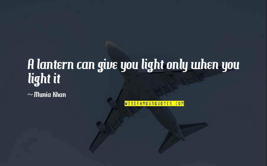 Only One Quotes And Quotes By Munia Khan: A lantern can give you light only when