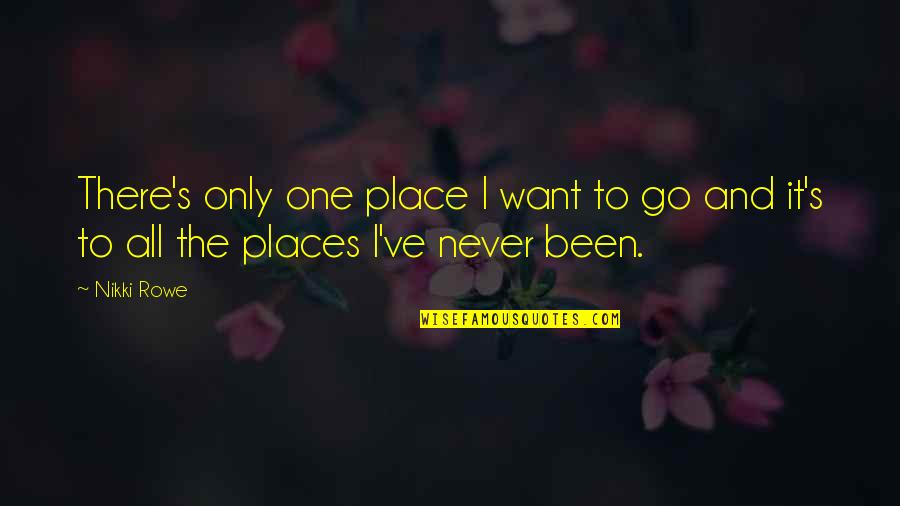 Only One Quotes And Quotes By Nikki Rowe: There's only one place I want to go