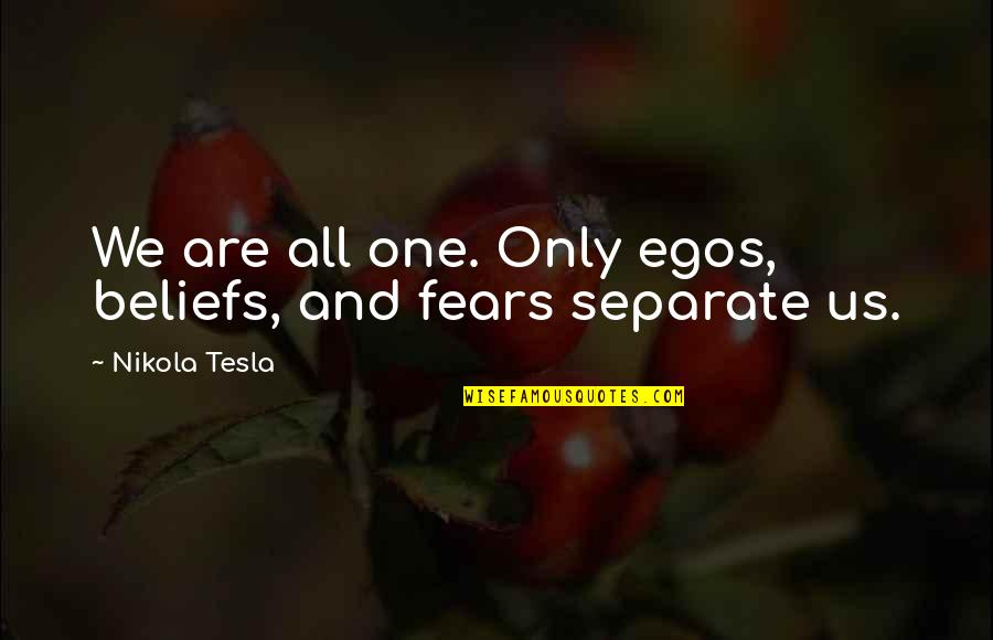 Only One Quotes And Quotes By Nikola Tesla: We are all one. Only egos, beliefs, and