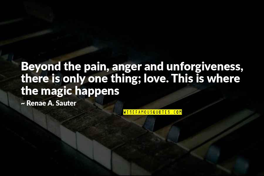 Only One Quotes And Quotes By Renae A. Sauter: Beyond the pain, anger and unforgiveness, there is