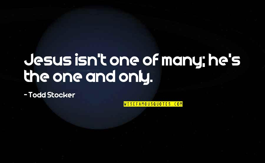 Only One Quotes And Quotes By Todd Stocker: Jesus isn't one of many; he's the one