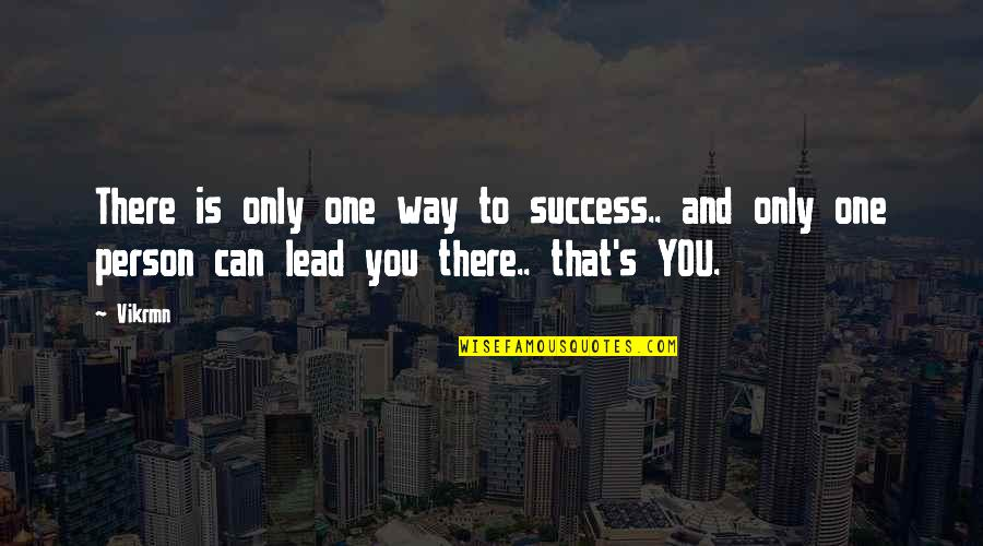 Only One Quotes And Quotes By Vikrmn: There is only one way to success.. and